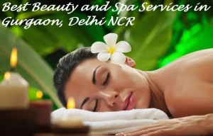 Best Beauty and Spa Services in Gurgaon, Delhi NCR