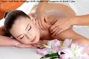 Enjoy Full Body Massage With Shower In Gurgaon At Book 2 Spa